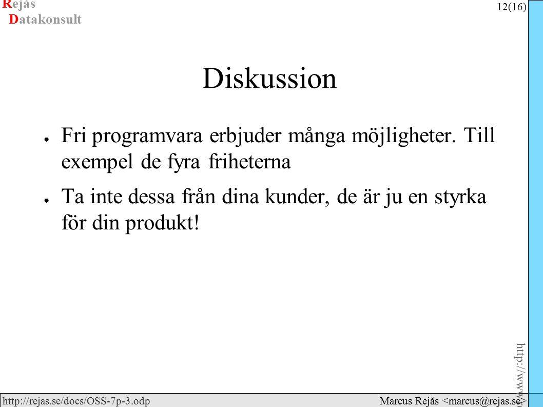 Rejås 12 (16) http://www.rejas.se – Fri programvara är enkelt http://rejas.se/docs/OSS-7p-3.odp Datakonsult Marcus Rejås Diskussion ● Fri programvara erbjuder många möjligheter.