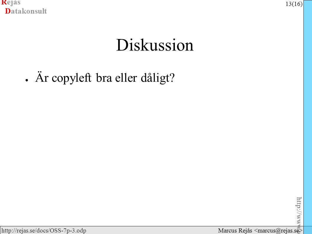 Rejås 13 (16) http://www.rejas.se – Fri programvara är enkelt http://rejas.se/docs/OSS-7p-3.odp Datakonsult Marcus Rejås Diskussion ● Är copyleft bra eller dåligt?