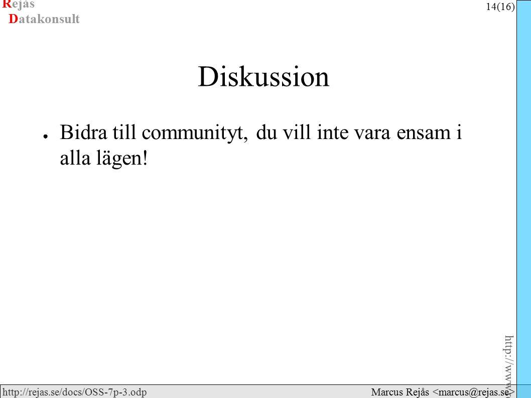 Rejås 14 (16) http://www.rejas.se – Fri programvara är enkelt http://rejas.se/docs/OSS-7p-3.odp Datakonsult Marcus Rejås Diskussion ● Bidra till communityt, du vill inte vara ensam i alla lägen!