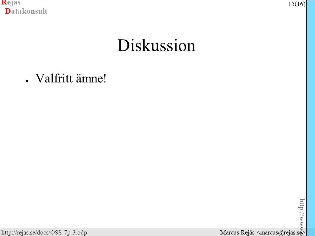 Rejås 15 (16) http://www.rejas.se – Fri programvara är enkelt http://rejas.se/docs/OSS-7p-3.odp Datakonsult Marcus Rejås Diskussion ● Valfritt ämne!