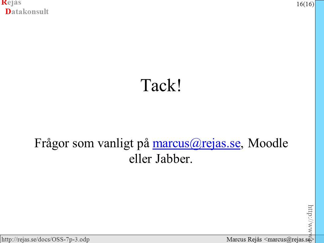 Rejås 16 (16) http://www.rejas.se – Fri programvara är enkelt http://rejas.se/docs/OSS-7p-3.odp Datakonsult Marcus Rejås Tack.