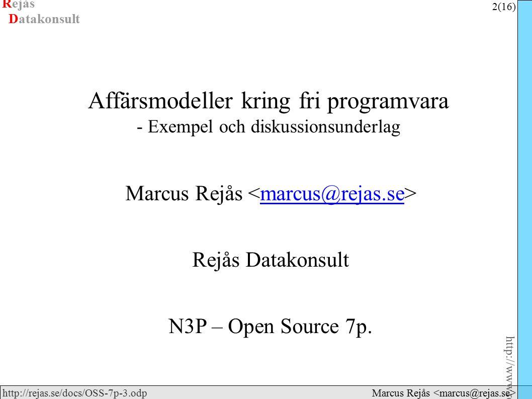 Rejås 2 (16) http://www.rejas.se – Fri programvara är enkelt http://rejas.se/docs/OSS-7p-3.odp Datakonsult Marcus Rejås Affärsmodeller kring fri programvara - Exempel och diskussionsunderlag Marcus Rejås marcus@rejas.se Rejås Datakonsult N3P – Open Source 7p.