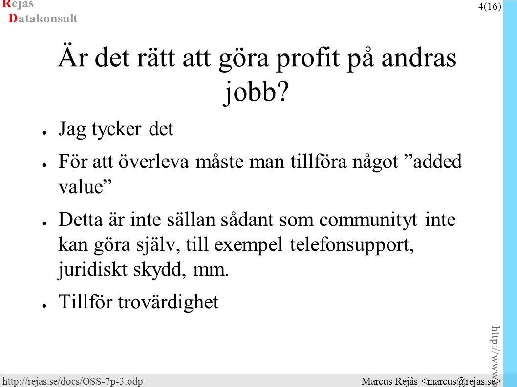 Rejås 4 (16) http://www.rejas.se – Fri programvara är enkelt http://rejas.se/docs/OSS-7p-3.odp Datakonsult Marcus Rejås Är det rätt att göra profit på andras jobb.