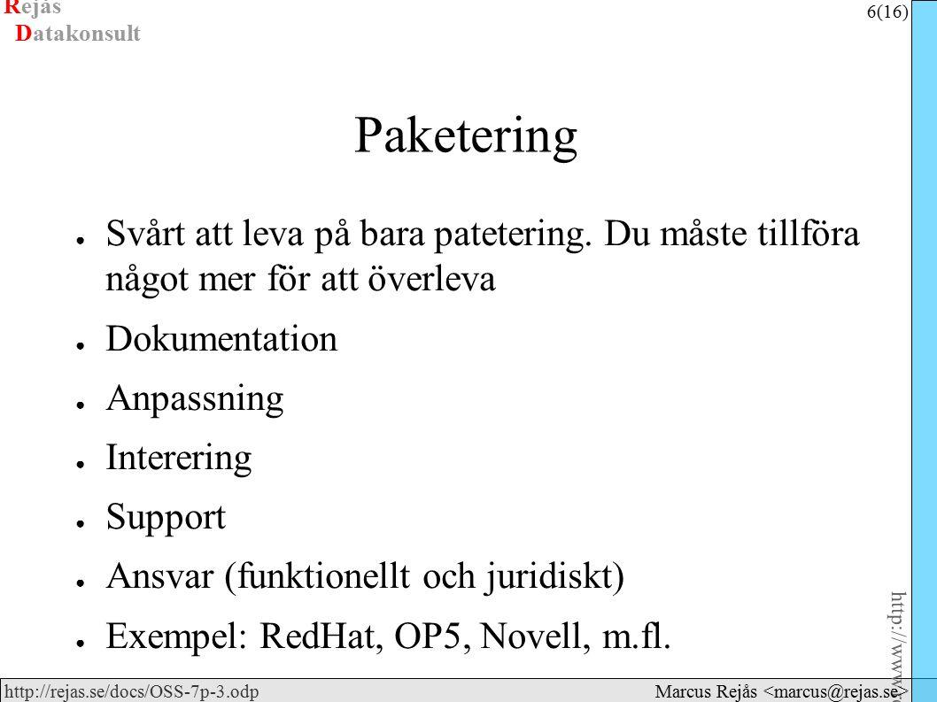 Rejås 6 (16) http://www.rejas.se – Fri programvara är enkelt http://rejas.se/docs/OSS-7p-3.odp Datakonsult Marcus Rejås Paketering ● Svårt att leva på bara patetering.
