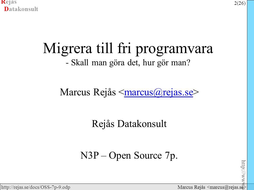 Rejås 13 (26) http://www.rejas.se – Fri programvara är enkelt http://rejas.se/docs/OSS-7p-9.odp Datakonsult Marcus Rejås Räkna ● Gör en beräkning på vad migreringen kommer att kosta ● Jämför med vad det kostar att ligga kvar i nuvarande system ● Räkna ut ROI ● Räkna på TCO (gärna på lång tid) ● Börja sedan med den migration som ger mest vinst och som är enklast att genomföra (se även till Prestige)