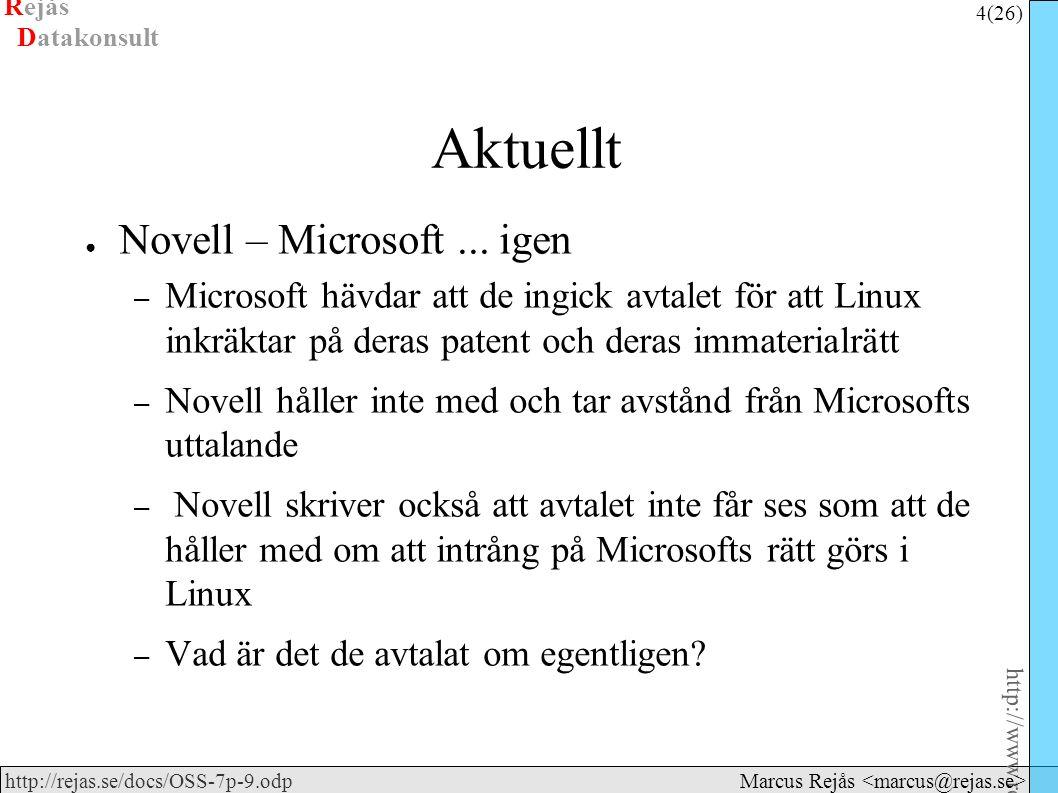 Rejås 4 (26) http://www.rejas.se – Fri programvara är enkelt http://rejas.se/docs/OSS-7p-9.odp Datakonsult Marcus Rejås Aktuellt ● Novell – Microsoft...