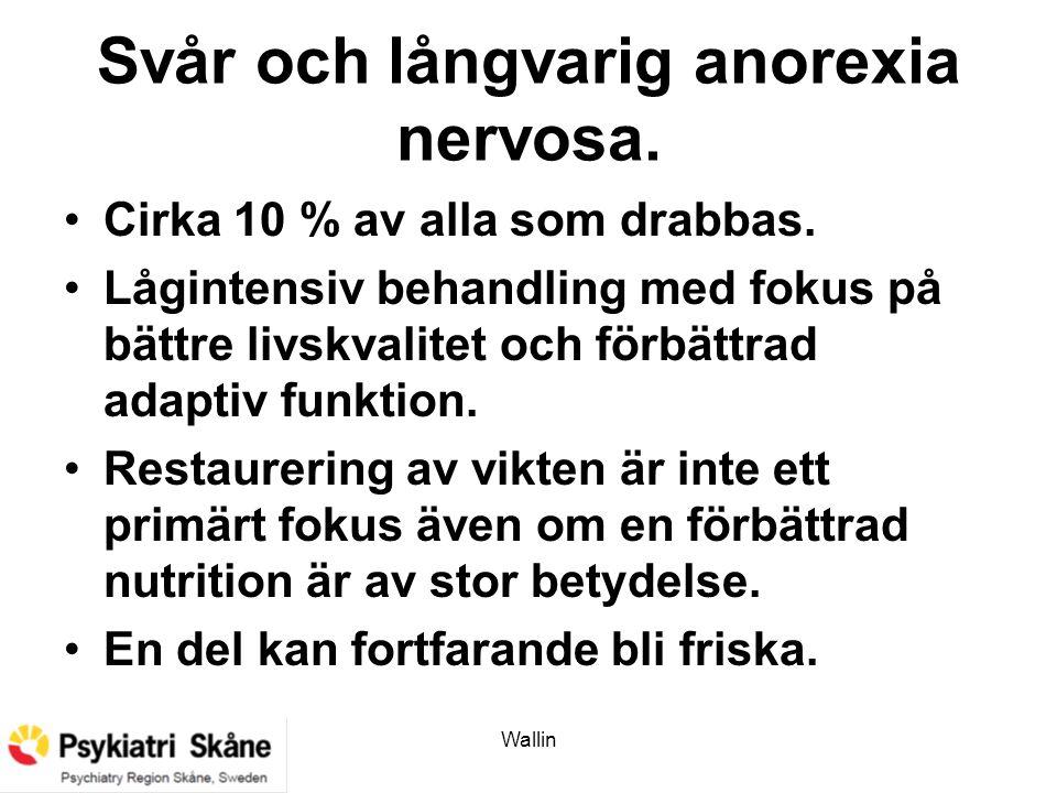 Svår och långvarig anorexia nervosa. Cirka 10 % av alla som drabbas. Lågintensiv behandling med fokus på bättre livskvalitet och förbättrad adaptiv fu