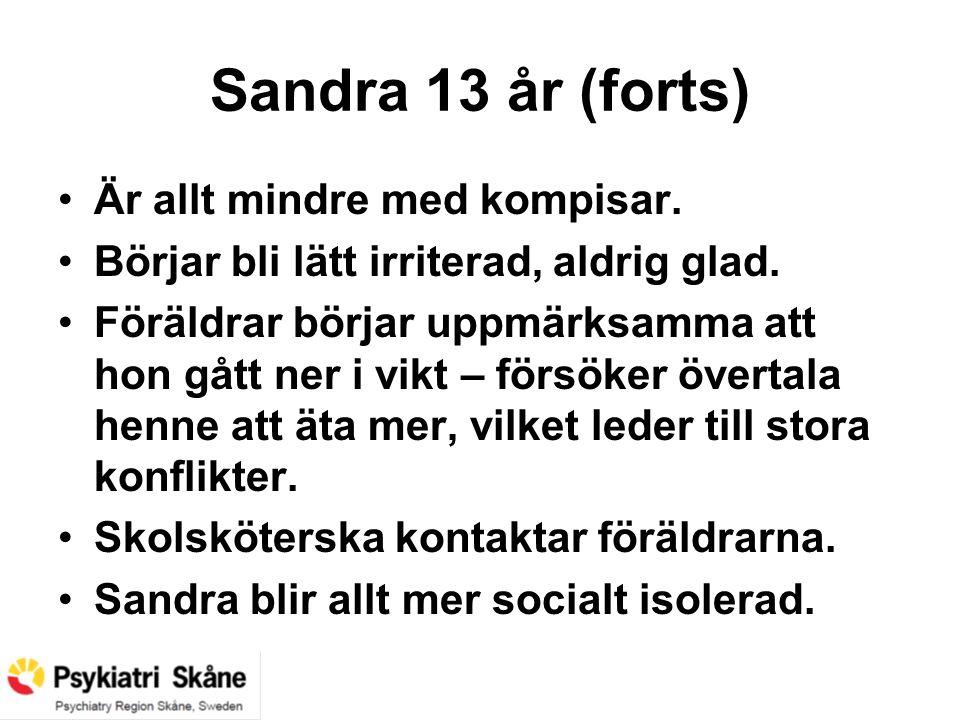 Wallin Sandra 13 år (forts) Är allt mindre med kompisar. Börjar bli lätt irriterad, aldrig glad. Föräldrar börjar uppmärksamma att hon gått ner i vikt