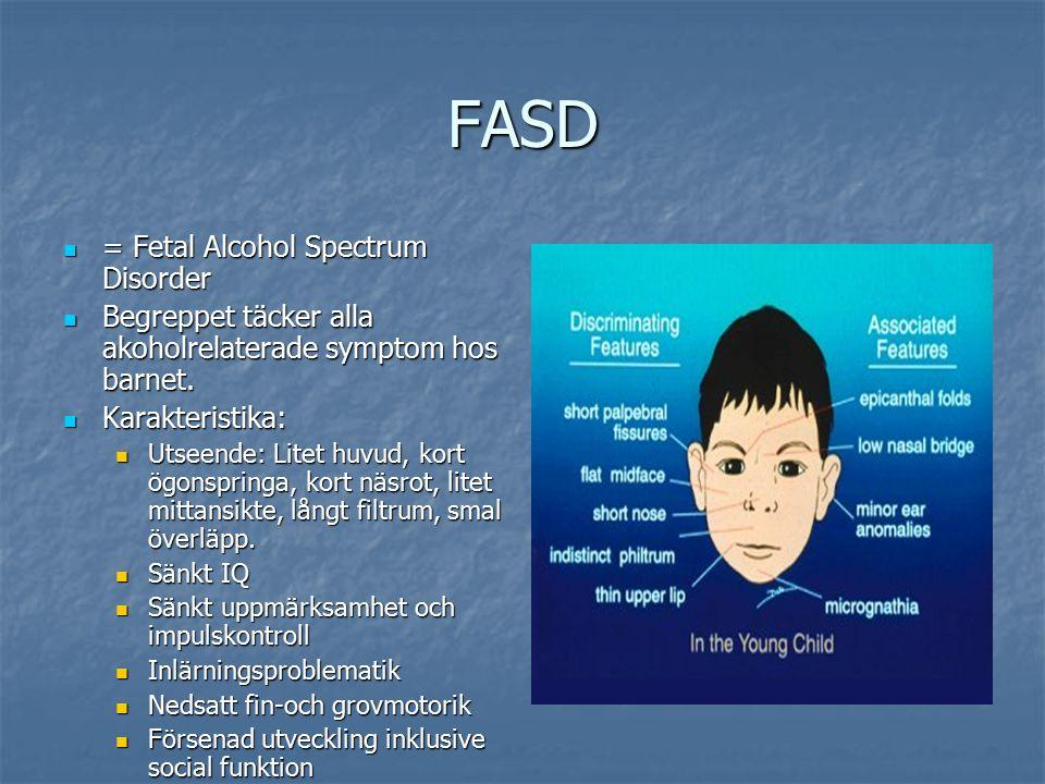 FASD = Fetal Alcohol Spectrum Disorder = Fetal Alcohol Spectrum Disorder Begreppet täcker alla akoholrelaterade symptom hos barnet.