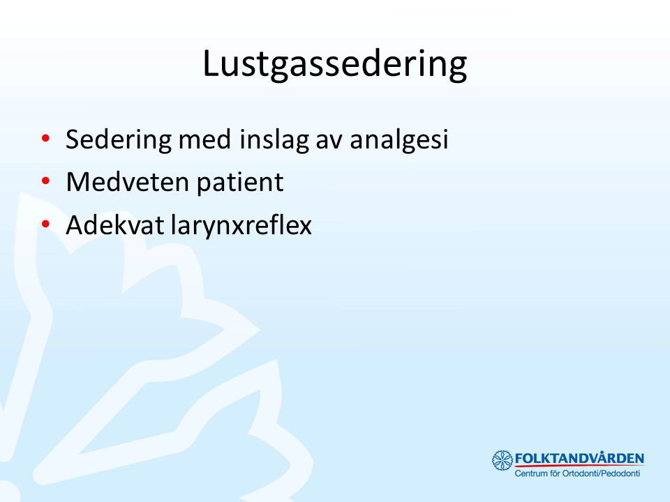Sedering med inslag av analgesi Medveten patient Adekvat larynxreflex