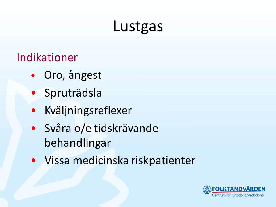 Lustgas Indikationer Oro, ångest Spruträdsla Kväljningsreflexer Svåra o/e tidskrävande behandlingar Vissa medicinska riskpatienter
