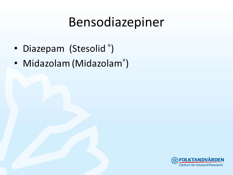Bensodiazepiner Diazepam (Stesolid ® ) Midazolam (Midazolam ® )