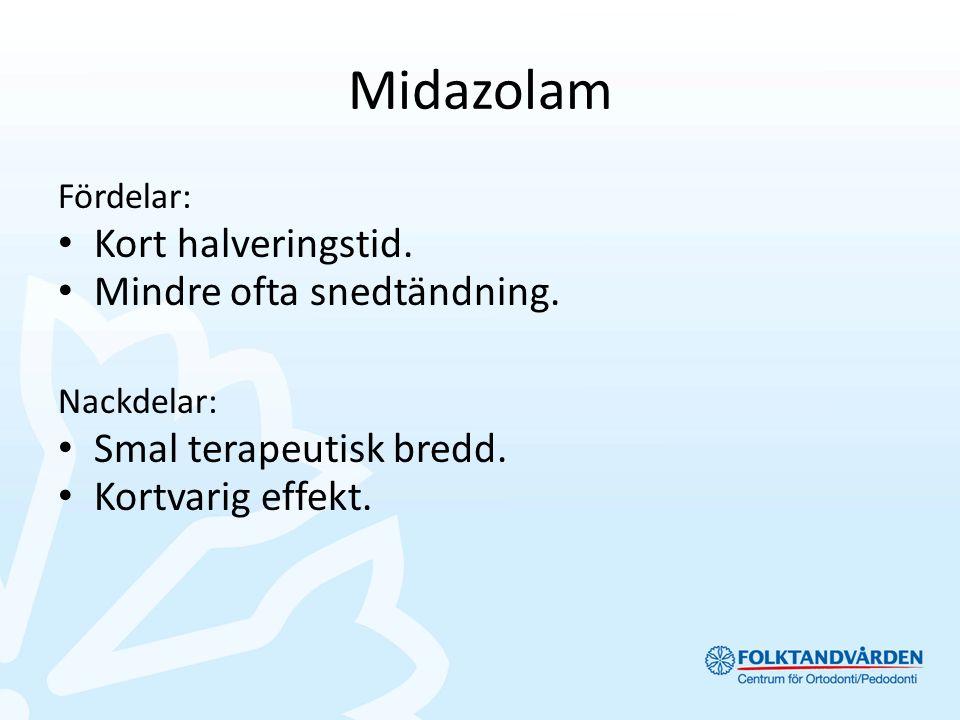 Midazolam Fördelar: Kort halveringstid. Mindre ofta snedtändning. Nackdelar: Smal terapeutisk bredd. Kortvarig effekt.