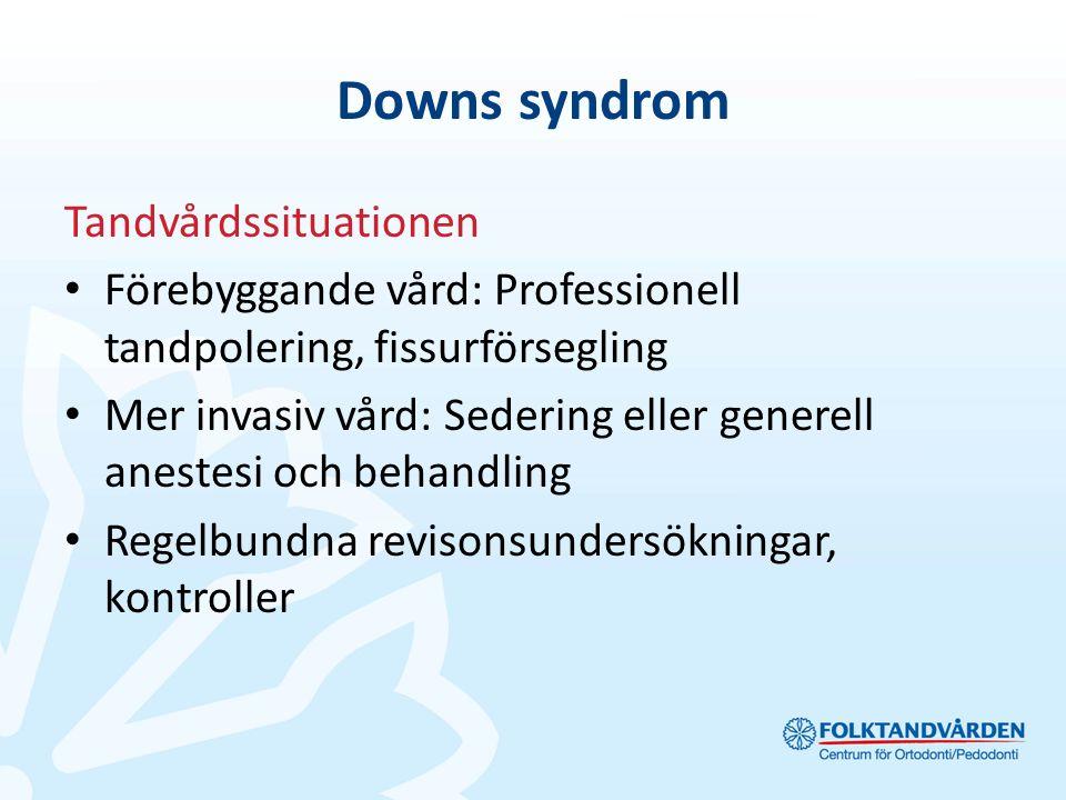 Downs syndrom Tandvårdssituationen Förebyggande vård: Professionell tandpolering, fissurförsegling Mer invasiv vård: Sedering eller generell anestesi och behandling Regelbundna revisonsundersökningar, kontroller