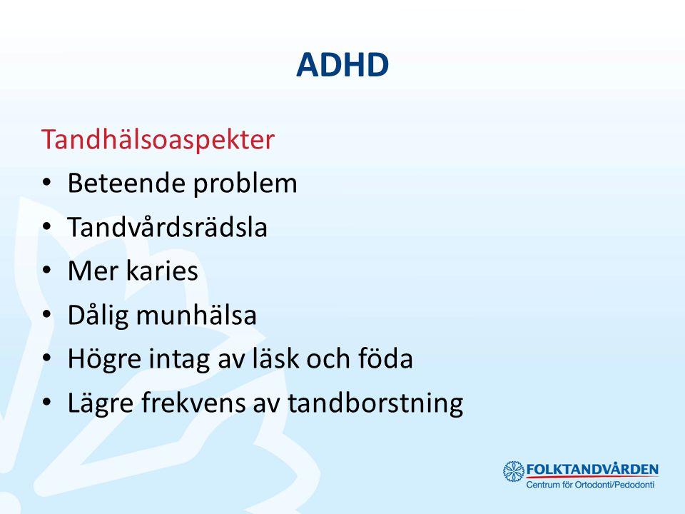 ADHD Tandhälsoaspekter Beteende problem Tandvårdsrädsla Mer karies Dålig munhälsa Högre intag av läsk och föda Lägre frekvens av tandborstning