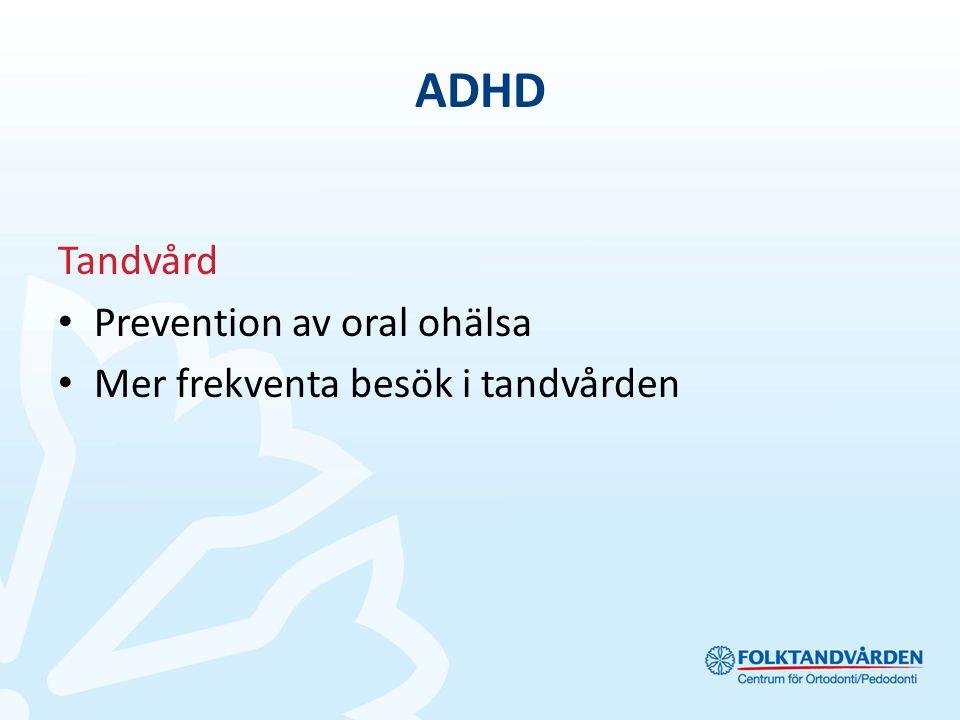 ADHD Tandvård Prevention av oral ohälsa Mer frekventa besök i tandvården