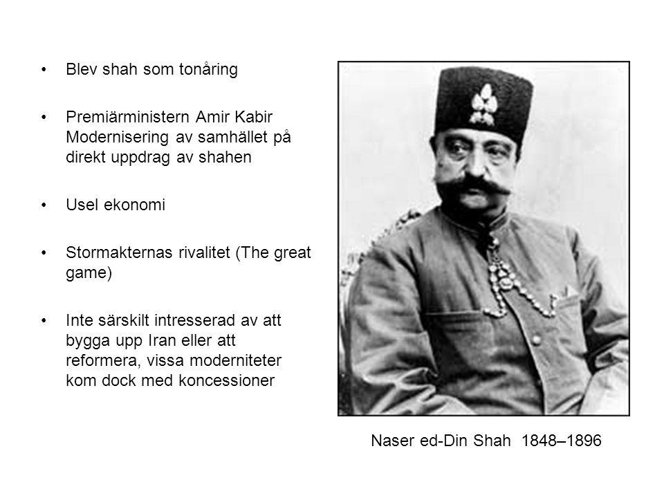 Blev shah som tonåring Premiärministern Amir Kabir Modernisering av samhället på direkt uppdrag av shahen Usel ekonomi Stormakternas rivalitet (The great game) Inte särskilt intresserad av att bygga upp Iran eller att reformera, vissa moderniteter kom dock med koncessioner Naser ed-Din Shah 1848–1896