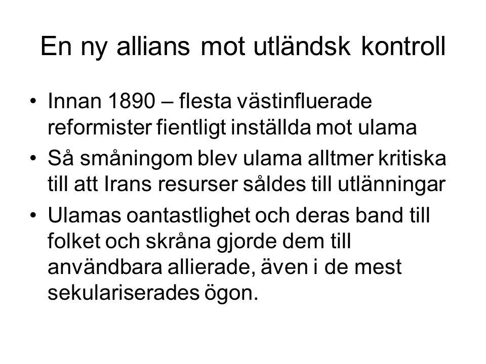 En ny allians mot utländsk kontroll Innan 1890 – flesta västinfluerade reformister fientligt inställda mot ulama Så småningom blev ulama alltmer kriti