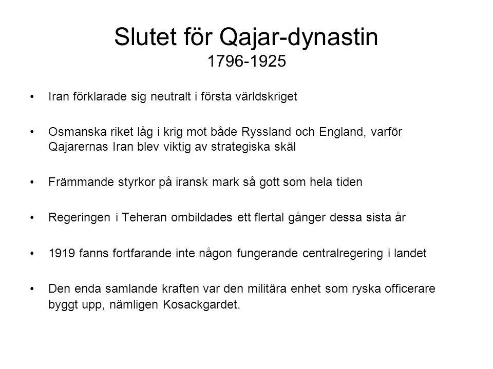 Slutet för Qajar-dynastin 1796-1925 Iran förklarade sig neutralt i första världskriget Osmanska riket låg i krig mot både Ryssland och England, varför