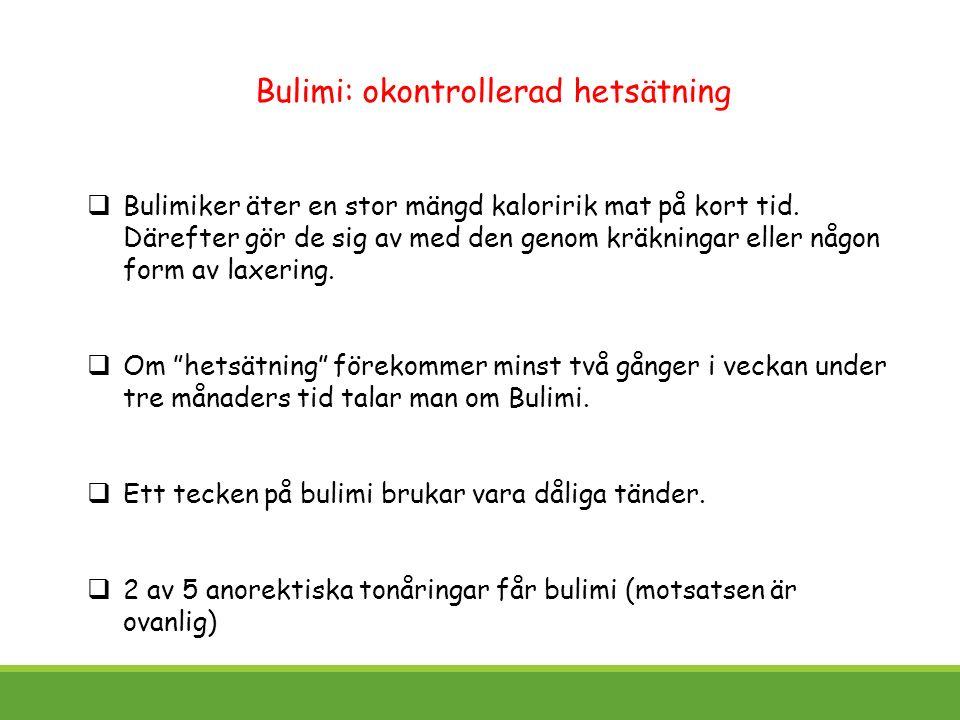 Bulimi: okontrollerad hetsätning  Bulimiker äter en stor mängd kaloririk mat på kort tid.