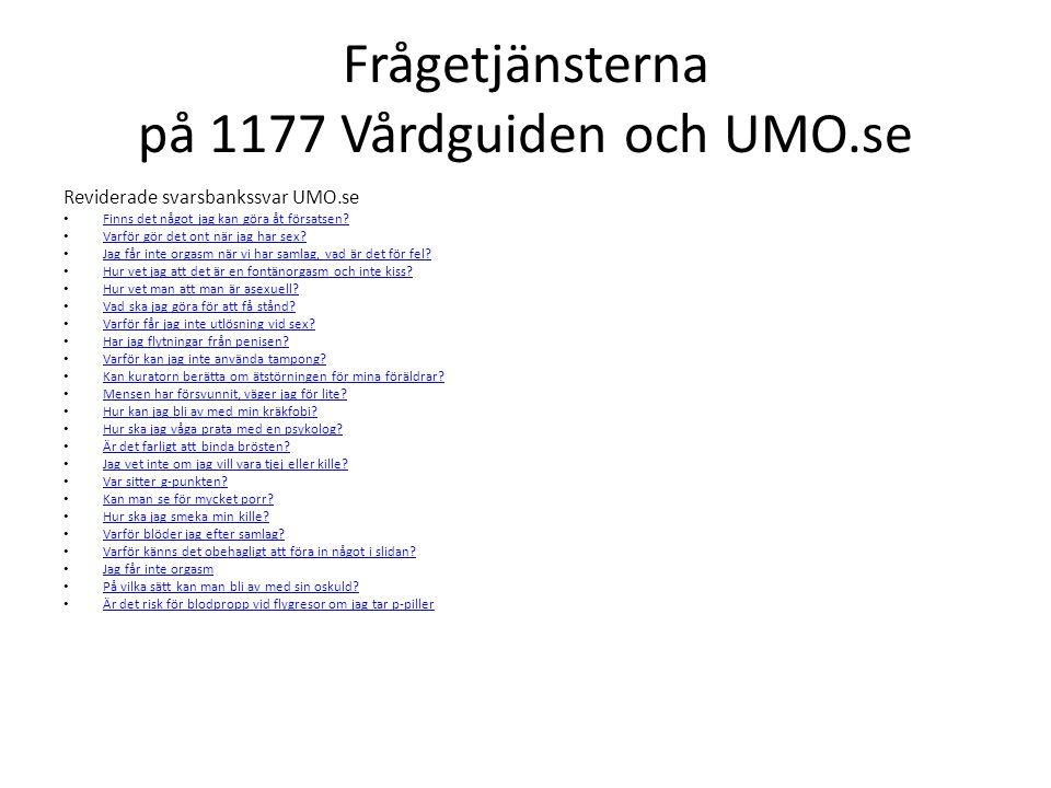 Frågetjänsterna på 1177 Vårdguiden och UMO.se Reviderade svarsbankssvar UMO.se Finns det något jag kan göra åt försatsen? Varför gör det ont när jag h