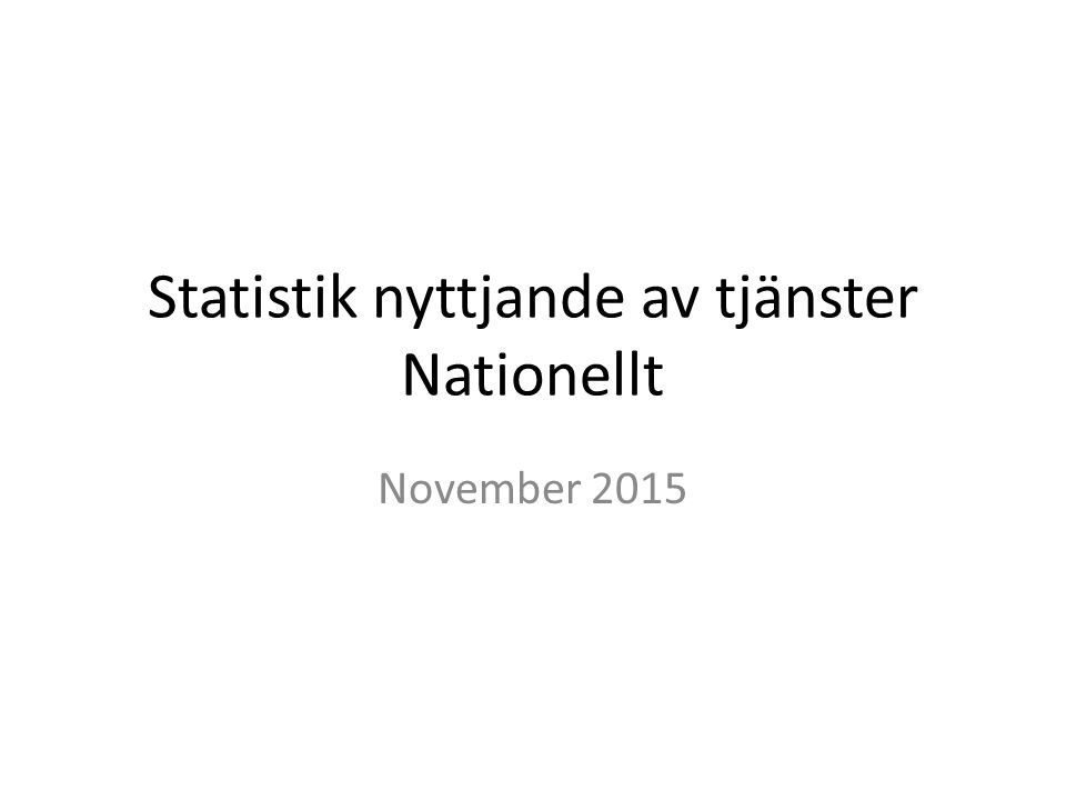 Statistik nyttjande av tjänster Nationellt November 2015