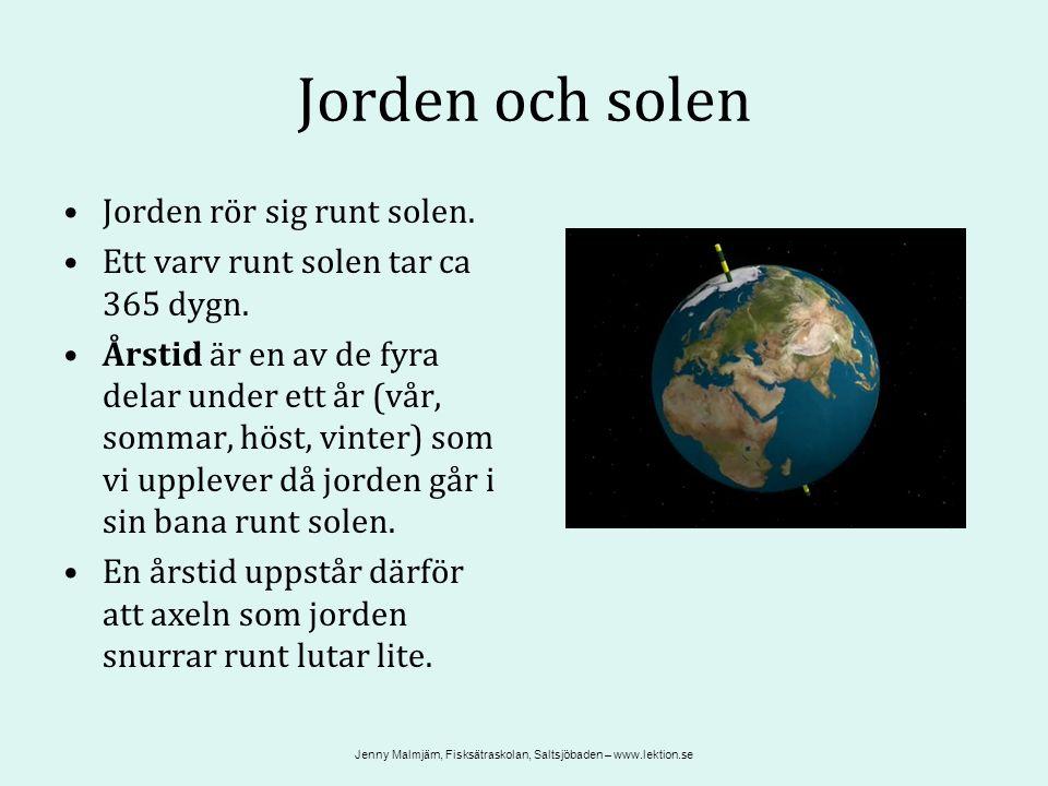 Jorden och solen Jorden rör sig runt solen. Ett varv runt solen tar ca 365 dygn.