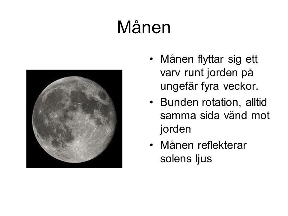 Månen Månen flyttar sig ett varv runt jorden på ungefär fyra veckor.