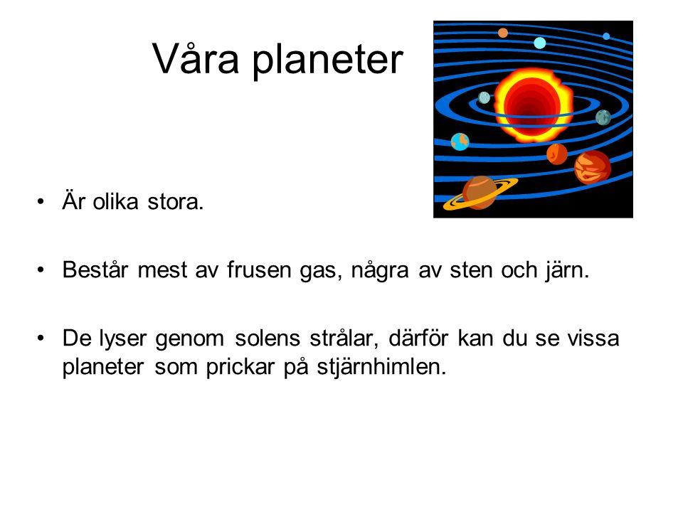 Våra planeter Är olika stora. Består mest av frusen gas, några av sten och järn.