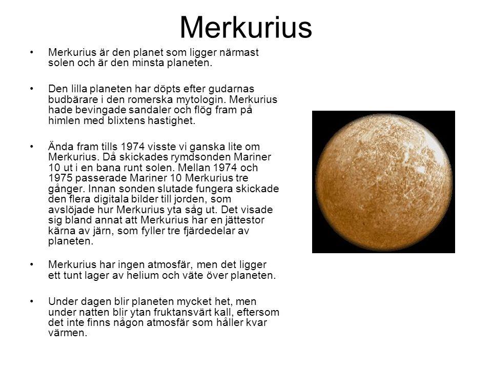 Merkurius Merkurius är den planet som ligger närmast solen och är den minsta planeten.