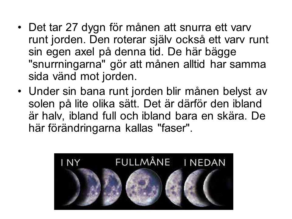 Det tar 27 dygn för månen att snurra ett varv runt jorden.
