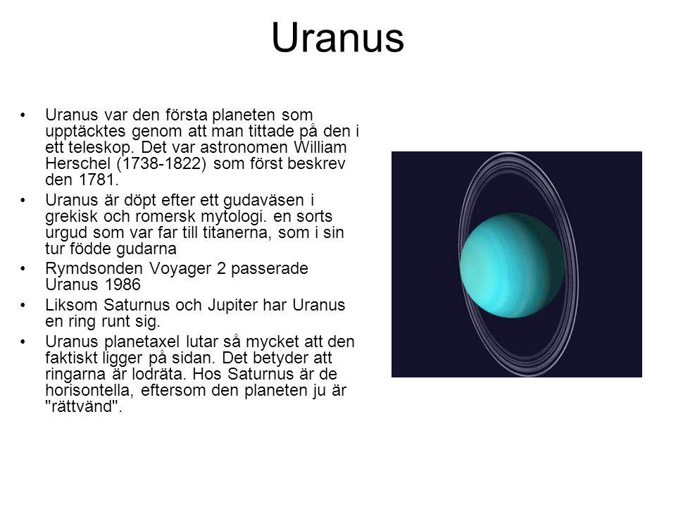 Uranus Uranus var den första planeten som upptäcktes genom att man tittade på den i ett teleskop.