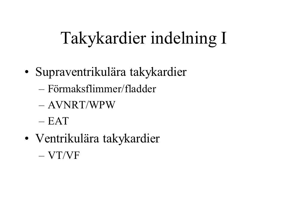 Takykardier indelning I Supraventrikulära takykardier –Förmaksflimmer/fladder –AVNRT/WPW –EAT Ventrikulära takykardier –VT/VF