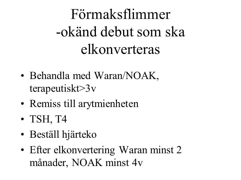 Förmaksflimmer -okänd debut som ska elkonverteras Behandla med Waran/NOAK, terapeutiskt>3v Remiss till arytmienheten TSH, T4 Beställ hjärteko Efter elkonvertering Waran minst 2 månader, NOAK minst 4v