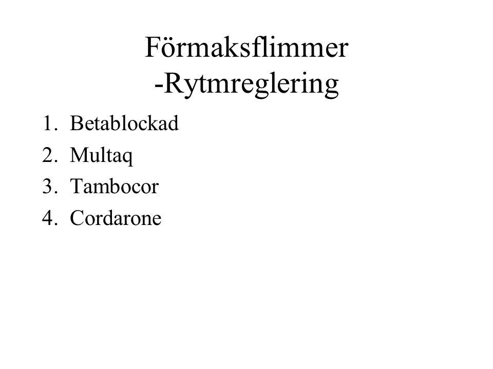 Förmaksflimmer -Rytmreglering 1.Betablockad 2.Multaq 3.Tambocor 4.Cordarone