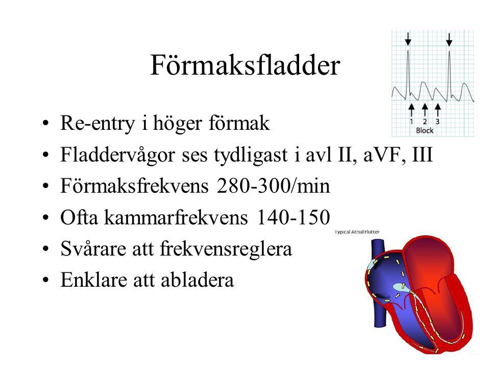 Förmaksfladder Re-entry i höger förmak Fladdervågor ses tydligast i avl II, aVF, III Förmaksfrekvens 280-300/min Ofta kammarfrekvens 140-150 Svårare att frekvensreglera Enklare att abladera