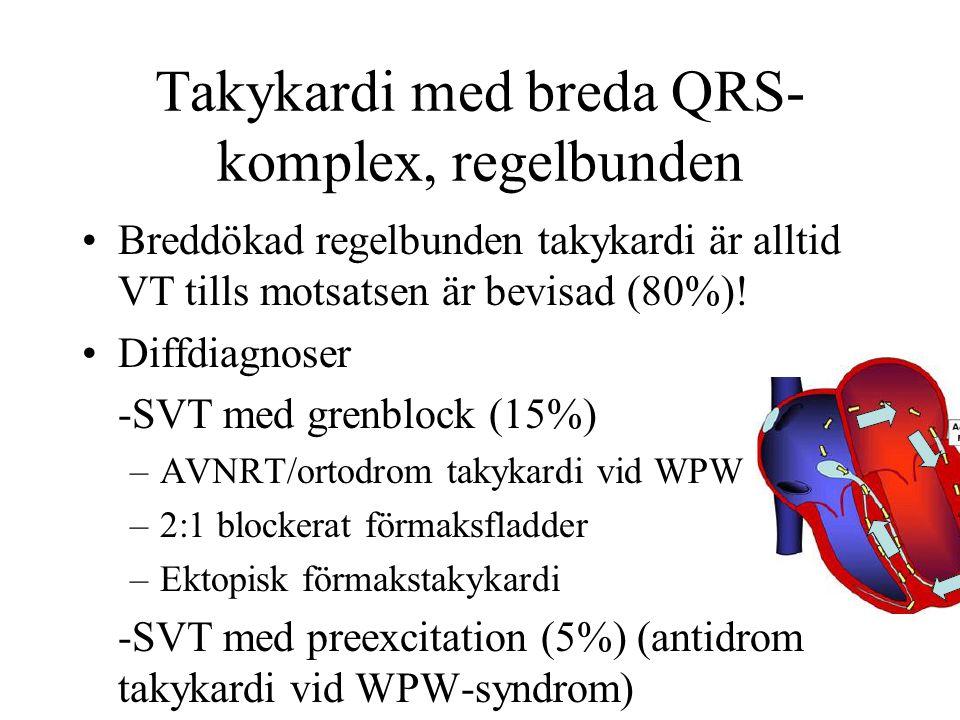 Takykardi med breda QRS- komplex, regelbunden Breddökad regelbunden takykardi är alltid VT tills motsatsen är bevisad (80%).