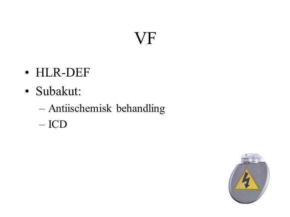 VF HLR-DEF Subakut: –Antiischemisk behandling –ICD