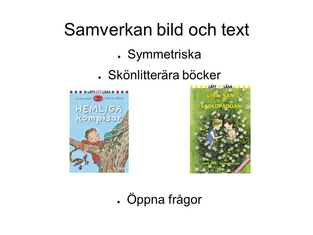 Samverkan bild och text ● Symmetriska ● Skönlitterära böcker ● Öppna frågor