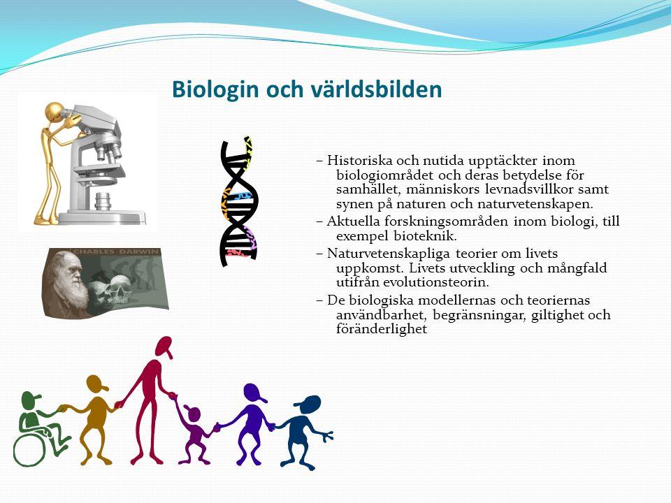 Biologin och världsbilden – Historiska och nutida upptäckter inom biologiområdet och deras betydelse för samhället, människors levnadsvillkor samt synen på naturen och naturvetenskapen.