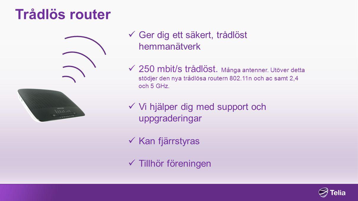 Trådlös router Ger dig ett säkert, trådlöst hemmanätverk 250 mbit/s trådlöst.