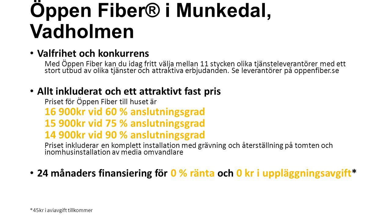 Öppen Fiber® i Munkedal, Vadholmen Valfrihet och konkurrens Med Öppen Fiber kan du idag fritt välja mellan 11 stycken olika tjänsteleverantörer med ett stort utbud av olika tjänster och attraktiva erbjudanden.