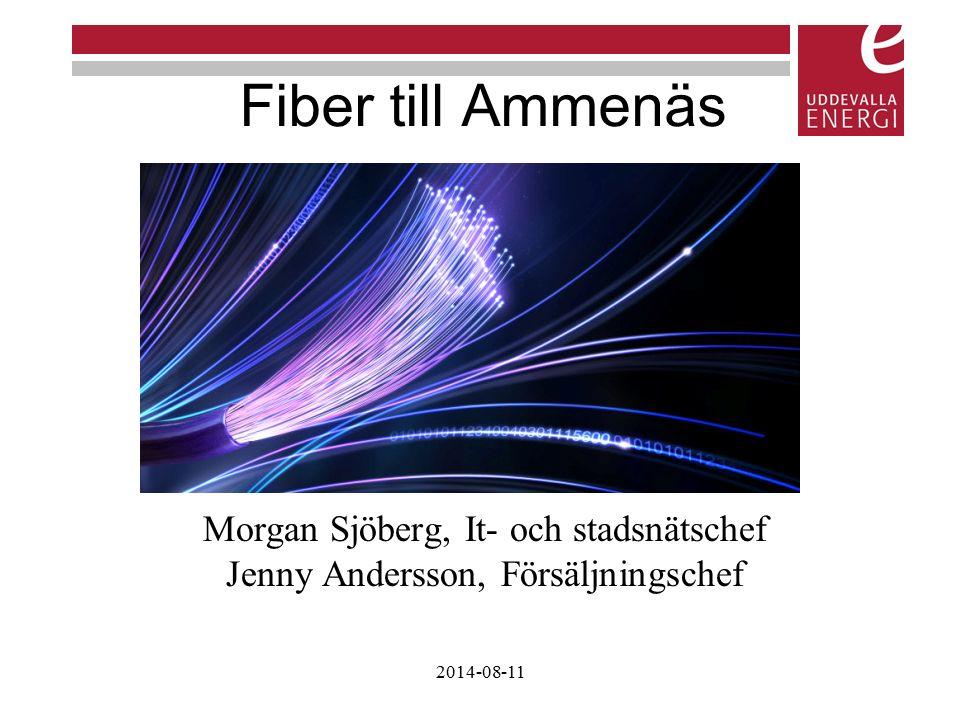 Fiber till Ammenäs Morgan Sjöberg, It- och stadsnätschef Jenny Andersson, Försäljningschef 2014-08-11