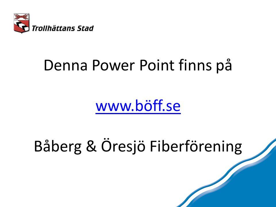 Denna Power Point finns på www.böff.se Båberg & Öresjö Fiberförening www.böff.se