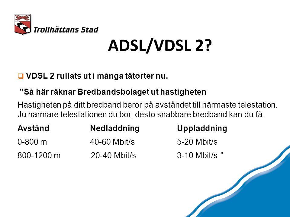ADSL/VDSL 2.  VDSL 2 rullats ut i många tätorter nu.