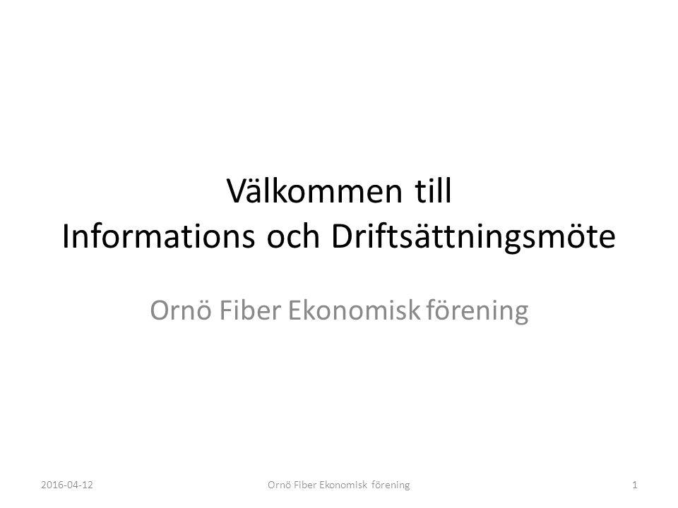 Välkommen till Informations och Driftsättningsmöte Ornö Fiber Ekonomisk förening 2016-04-12Ornö Fiber Ekonomisk förening1