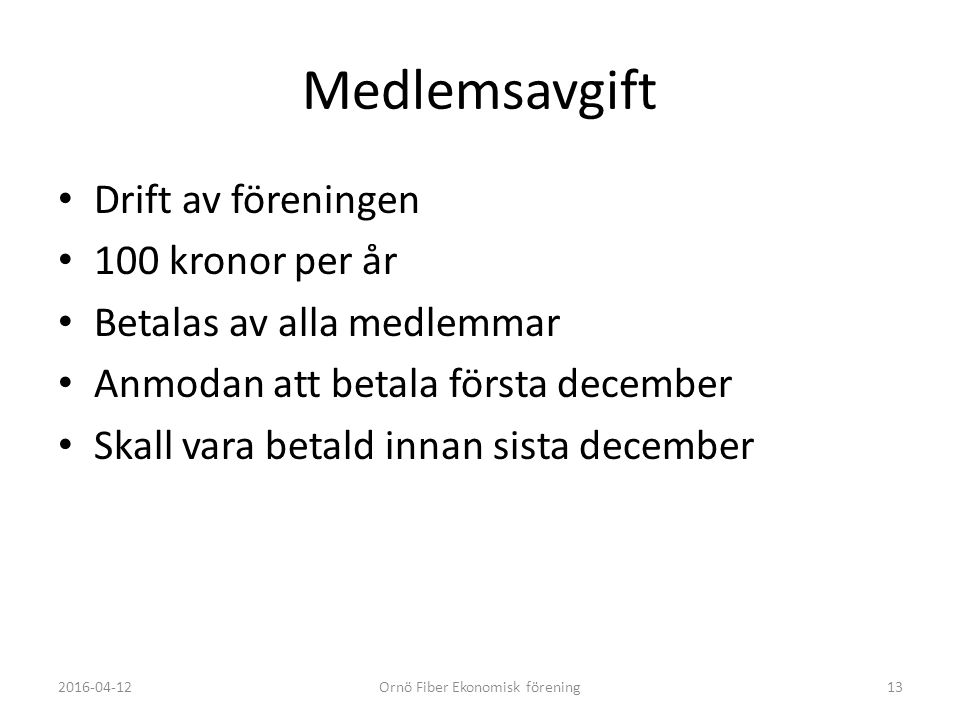 Medlemsavgift Drift av föreningen 100 kronor per år Betalas av alla medlemmar Anmodan att betala första december Skall vara betald innan sista december 2016-04-12Ornö Fiber Ekonomisk förening13