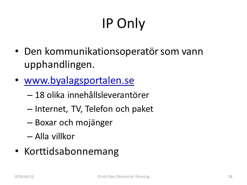 IP Only Den kommunikationsoperatör som vann upphandlingen.
