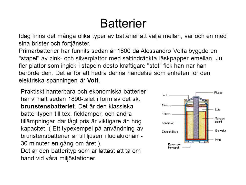 Batterier Idag finns det många olika typer av batterier att välja mellan, var och en med sina brister och förtjänster.