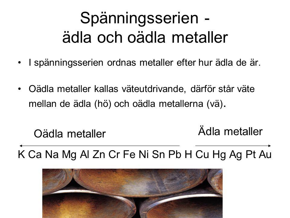 Spänningsserien - ädla och oädla metaller I spänningsserien ordnas metaller efter hur ädla de är.